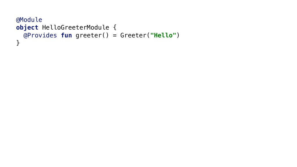 @Module object HelloGreeterModule { @Provides f...