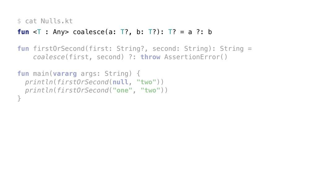 $ cat Nulls.kt fun <T : Any> coalesce(a: T?, b:...