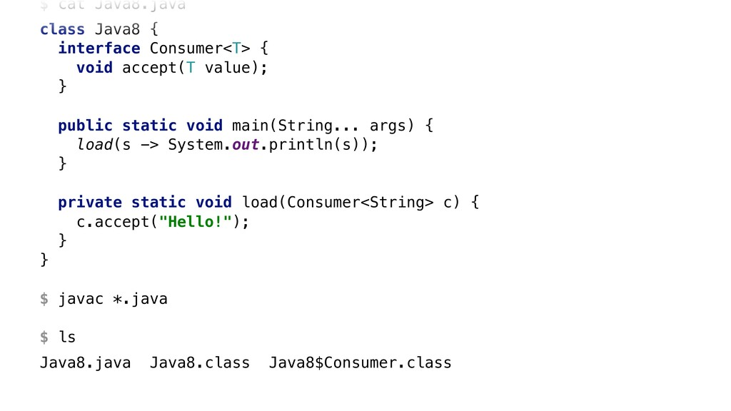 $ cat Java8.java class Java8 { interface Consum...