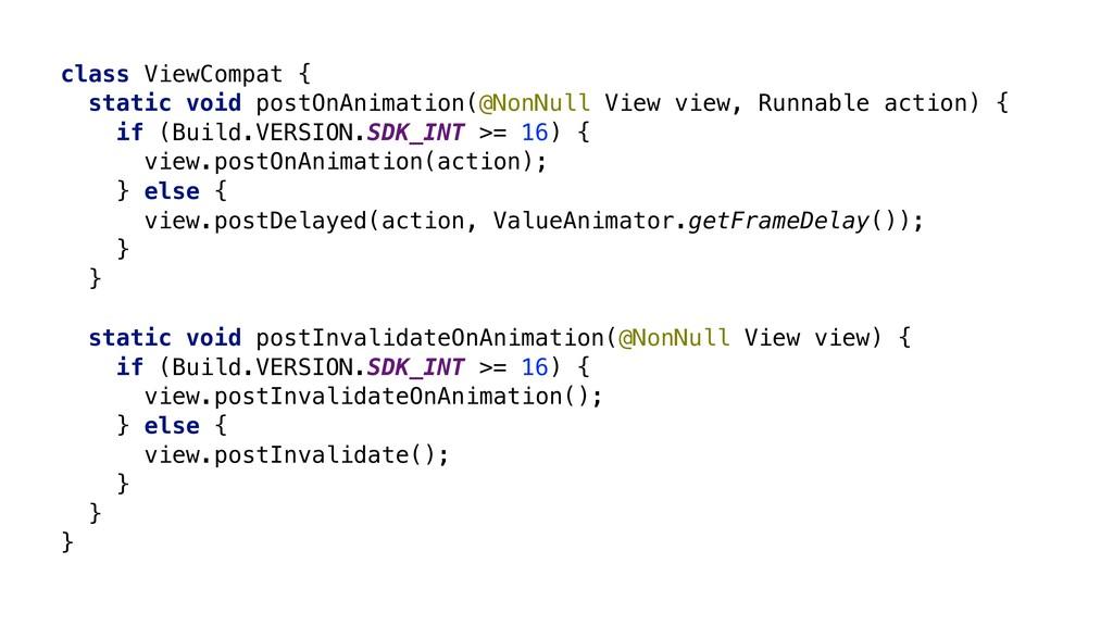 class ViewCompat { static void postOnAnimation(...