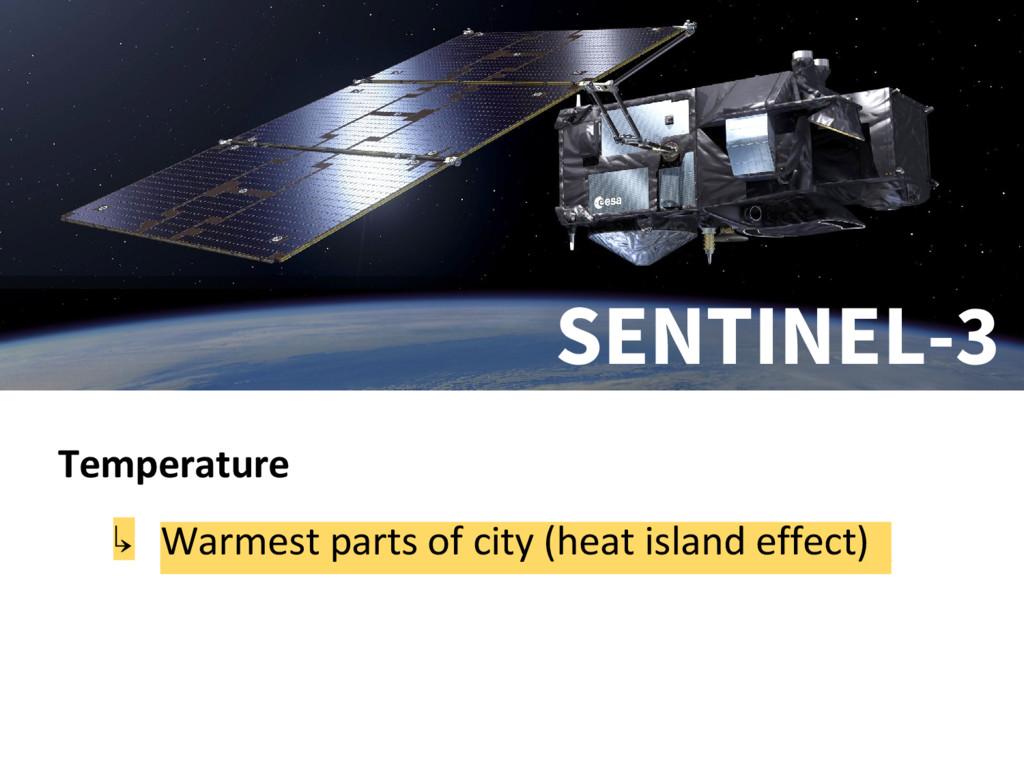 Temperature ↳ Warmest parts of city (heat islan...