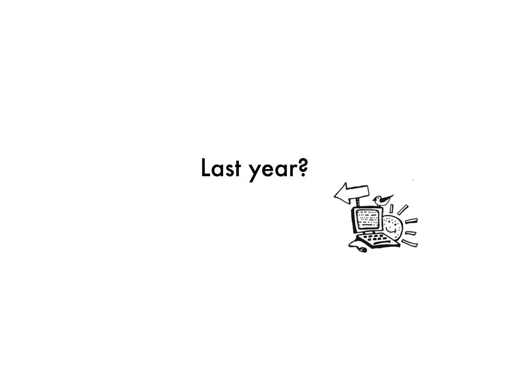 Last year?