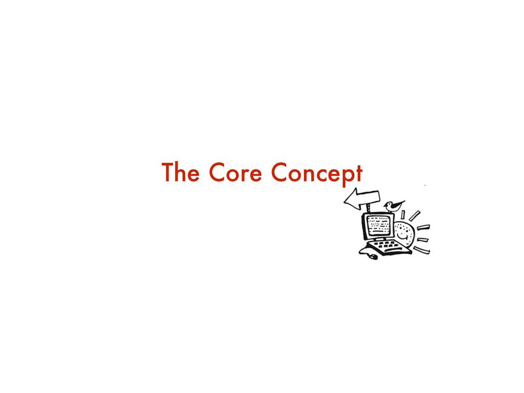 The Core Concept
