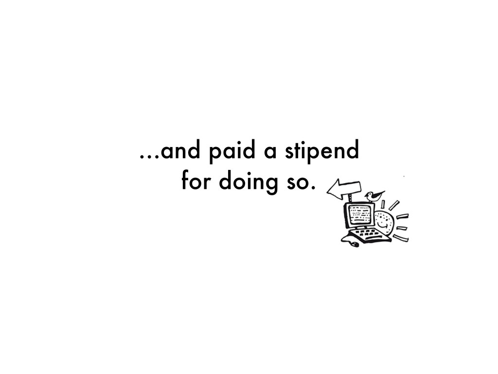 …and paid a stipend for doing so.