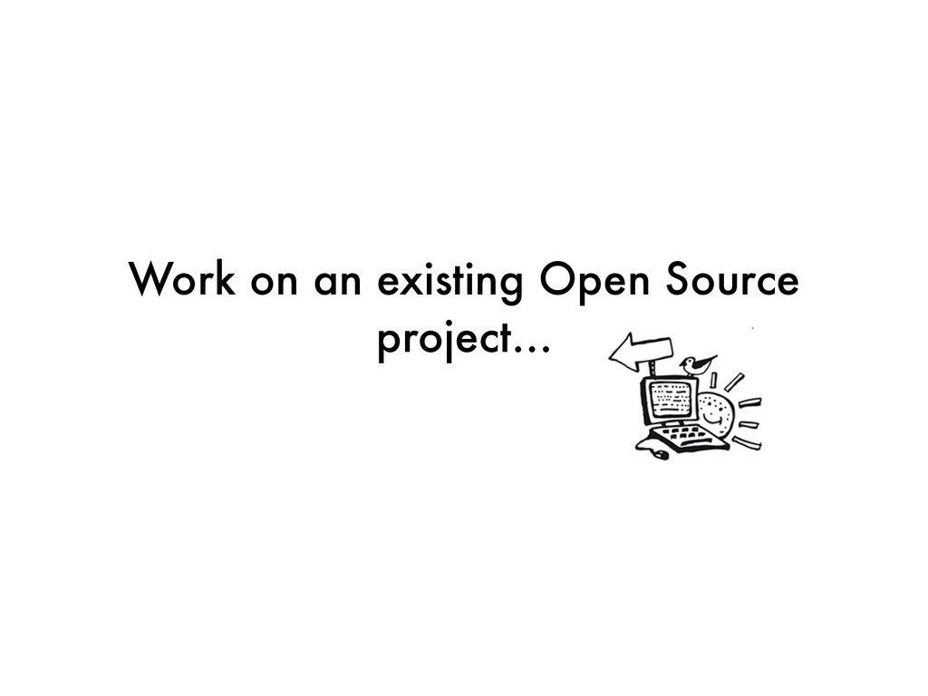 Work on an existing Open Source project…