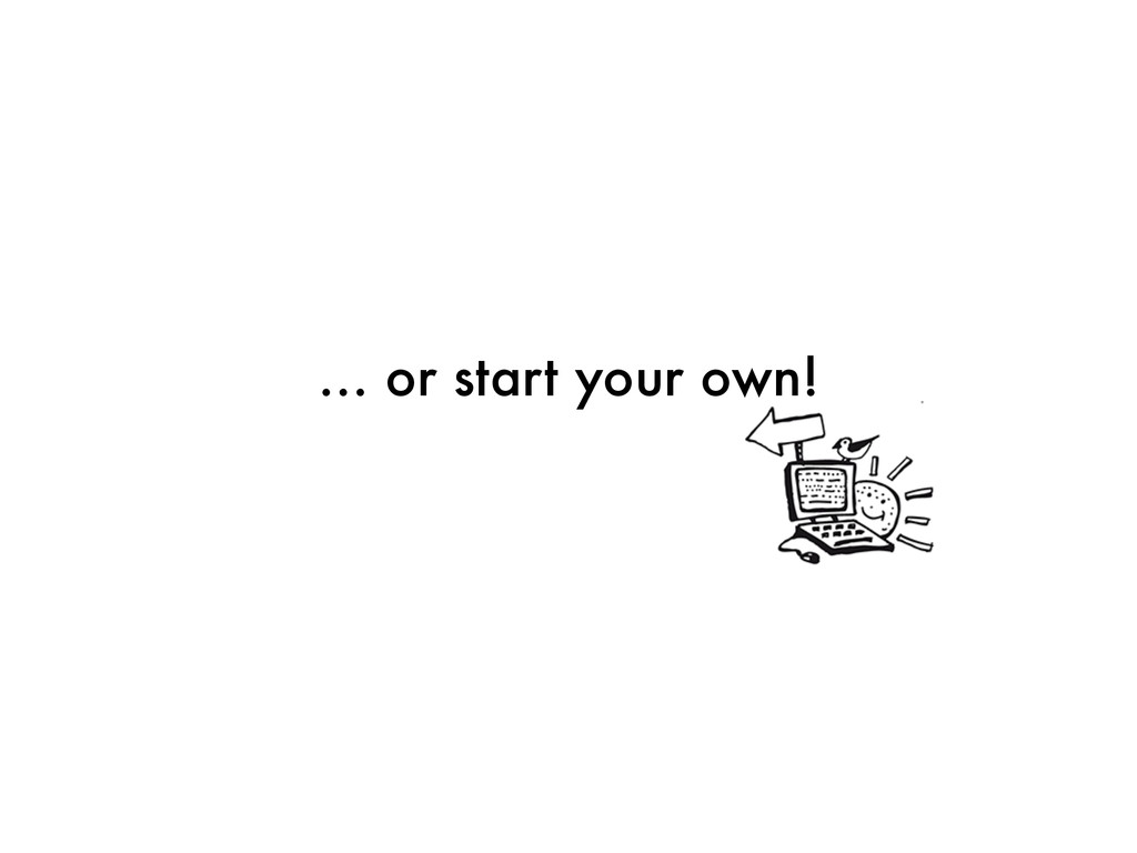 … or start your own!