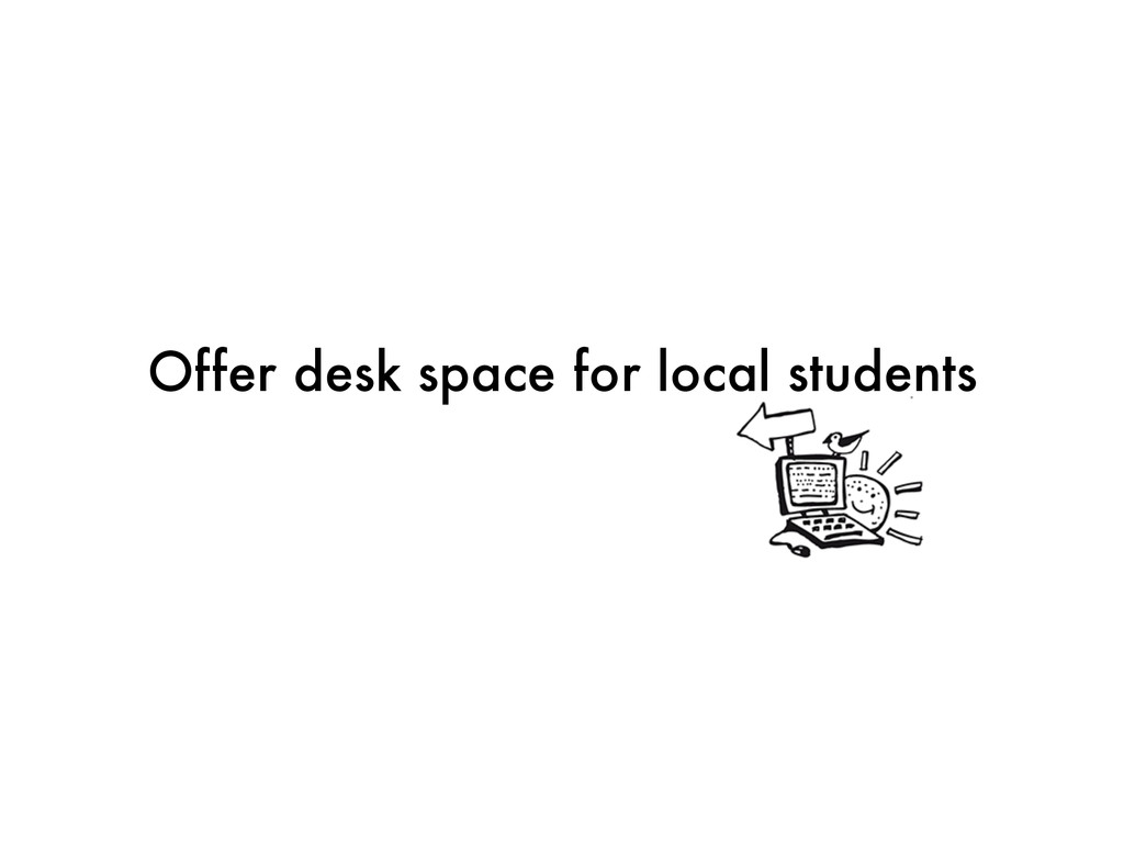 Offer desk space for local students