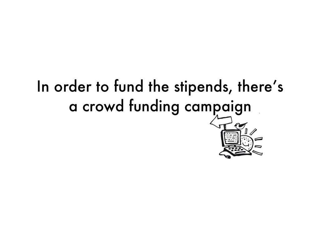 In order to fund the stipends, there's a crowd ...