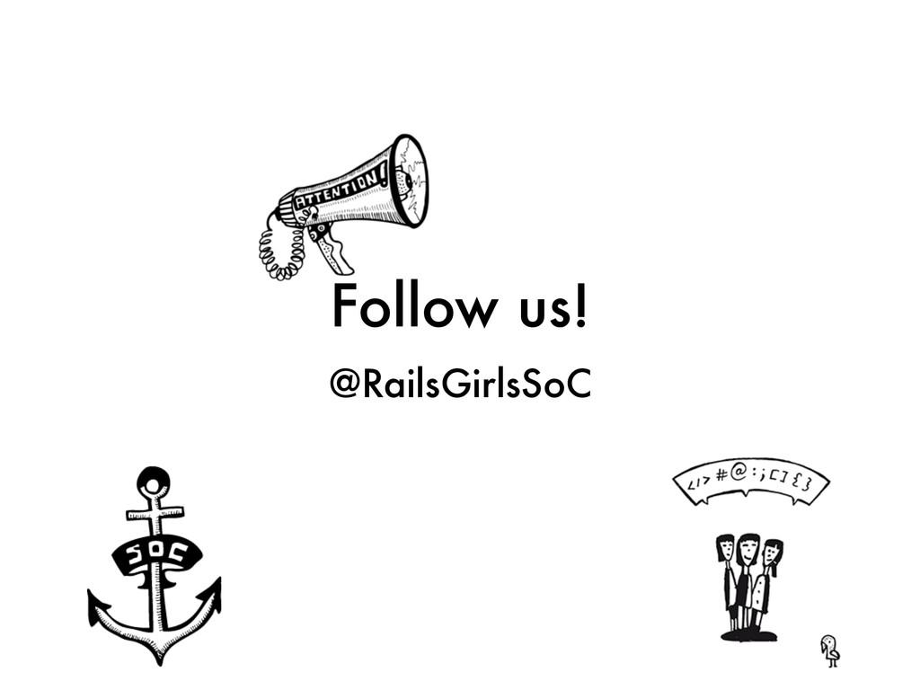 Follow us! @RailsGirlsSoC