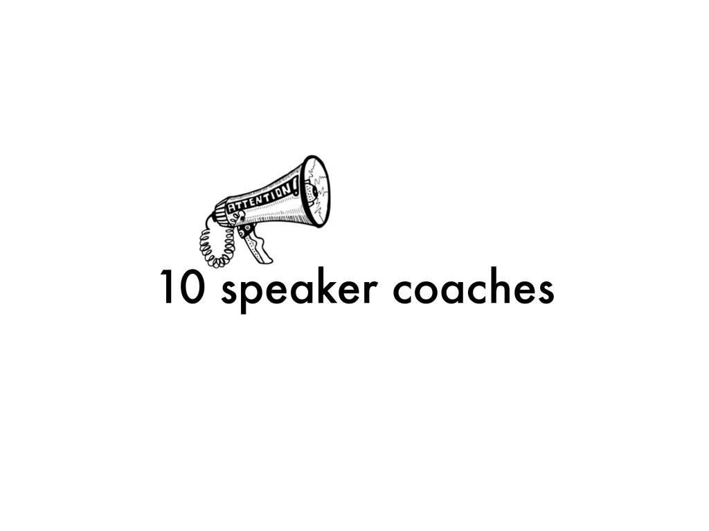 10 speaker coaches