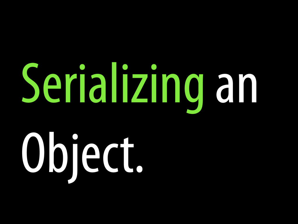 Serializing an Object.