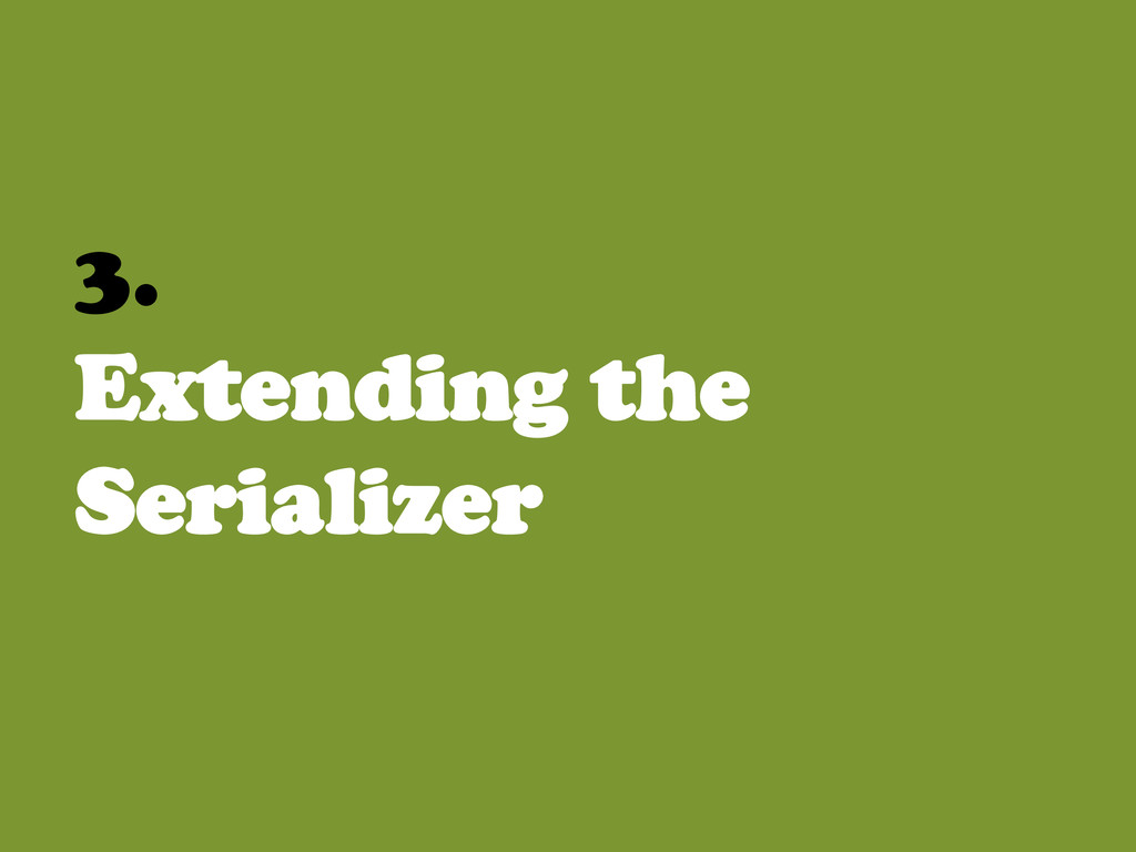 3. Extending the Serializer