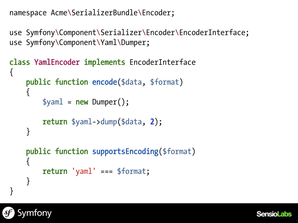 namespace Acme\SerializerBundle\Encoder; use Sy...