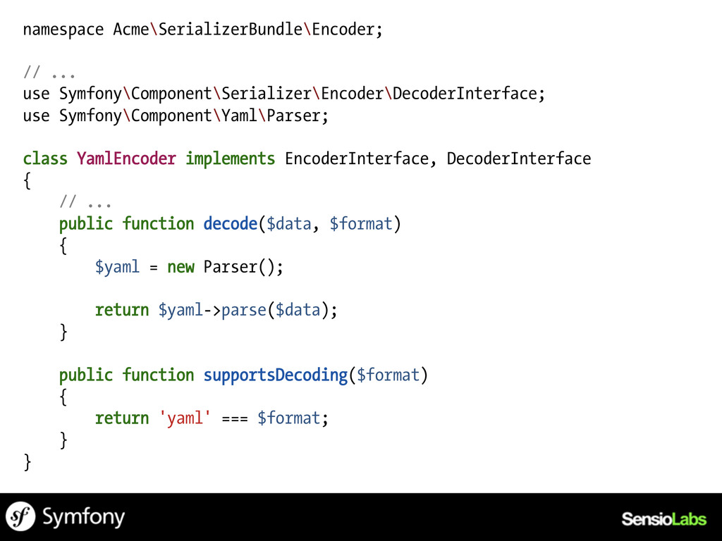 namespace Acme\SerializerBundle\Encoder; // ......
