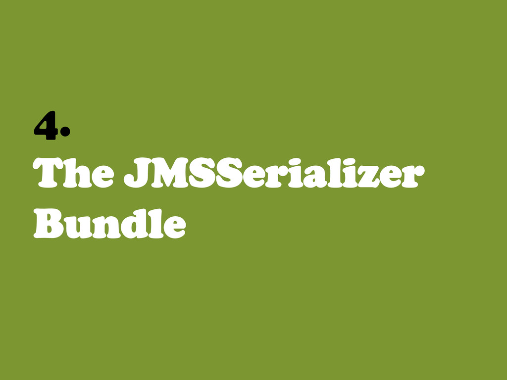 4. The JMSSerializer Bundle