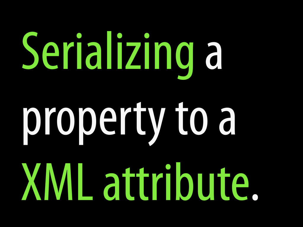 Serializing a property to a XML attribute.