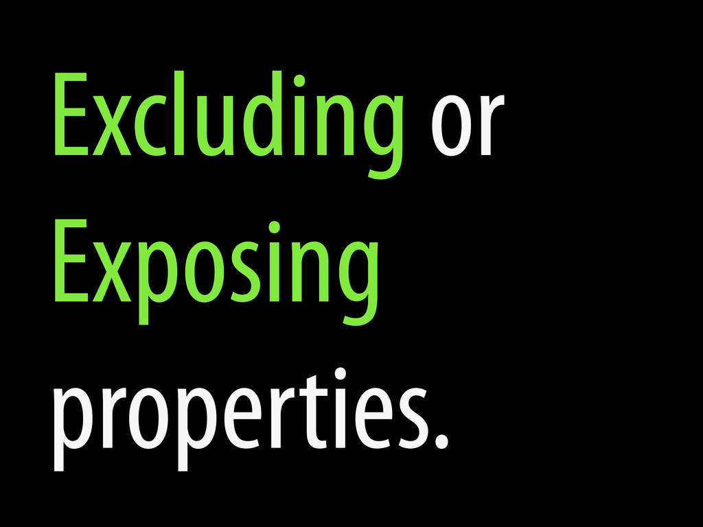 Excluding or Exposing properties.