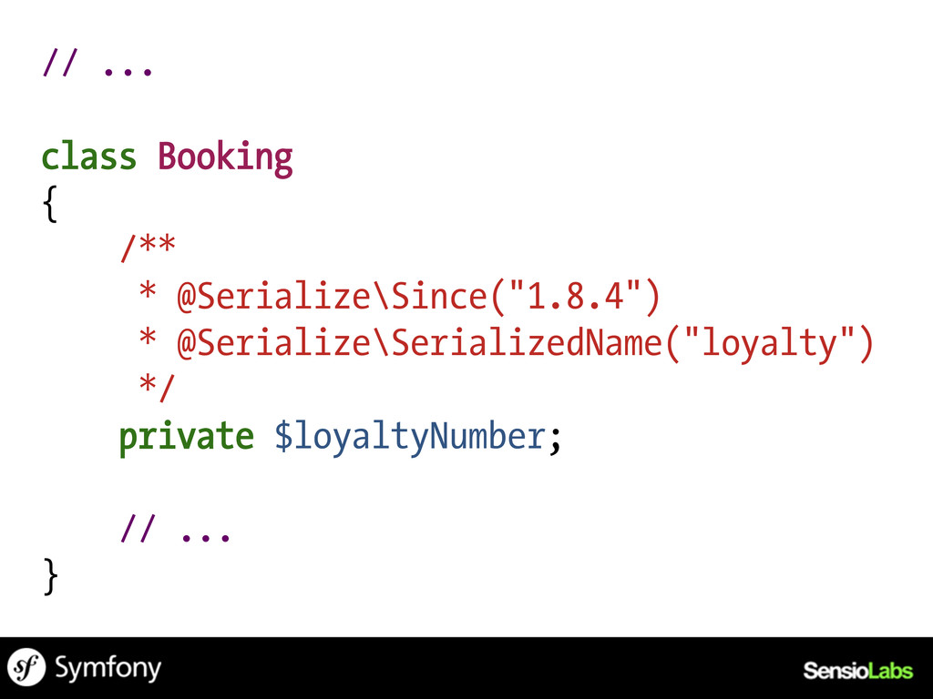 "// ... class Booking { /** * @Serialize\Since(""..."