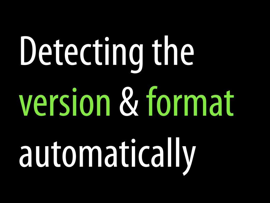 Detecting the version & format automatically