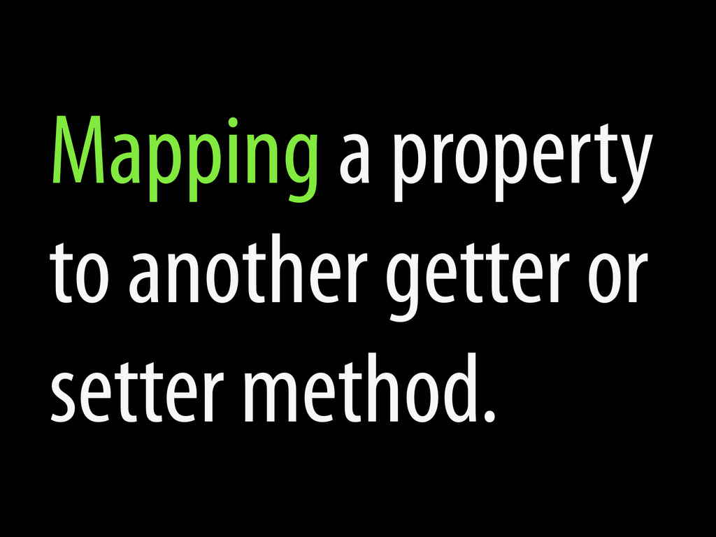 Mapping a property to another getter or setter ...
