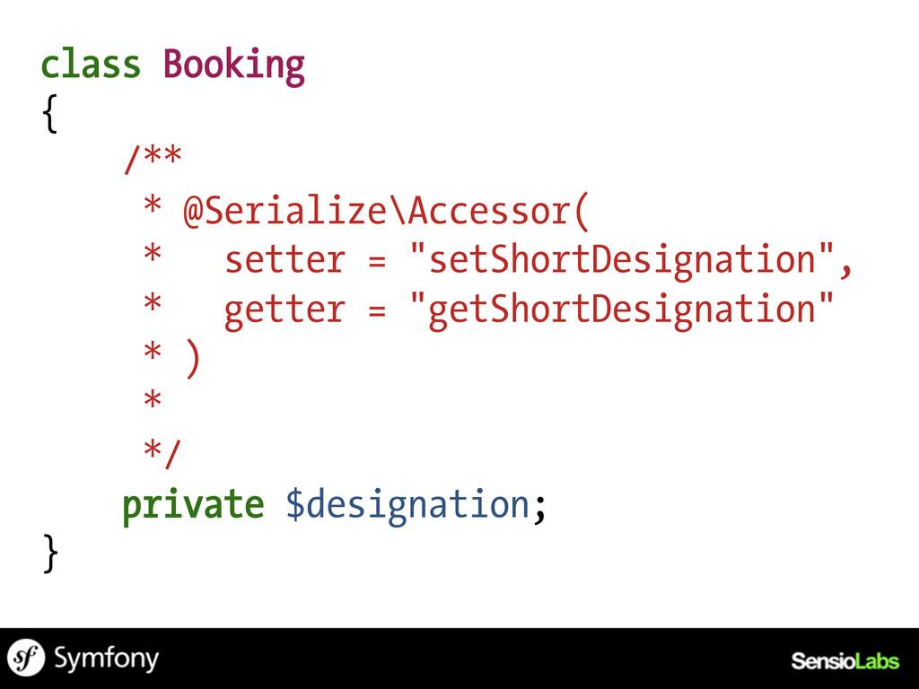 class Booking { /** * @Serialize\Accessor( * se...