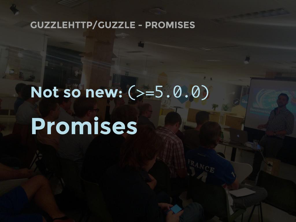 GUZZLEHTTP/GUZZLE - PROMISES Not so new: (>=5.0...