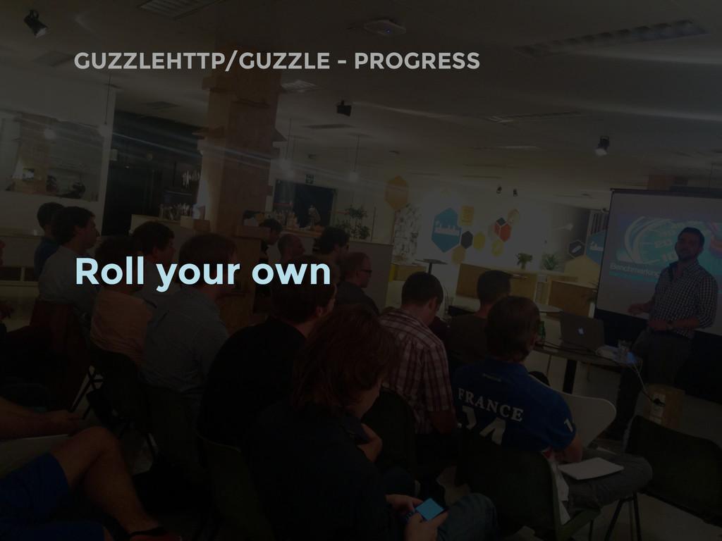GUZZLEHTTP/GUZZLE - PROGRESS Roll your own