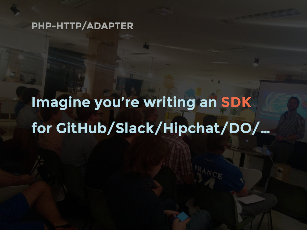 PHP-HTTP/ADAPTER Imagine you're writing an SDK ...