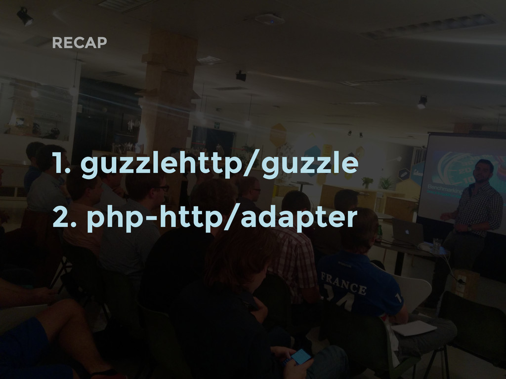 RECAP 1. guzzlehttp/guzzle 2. php-http/adapter