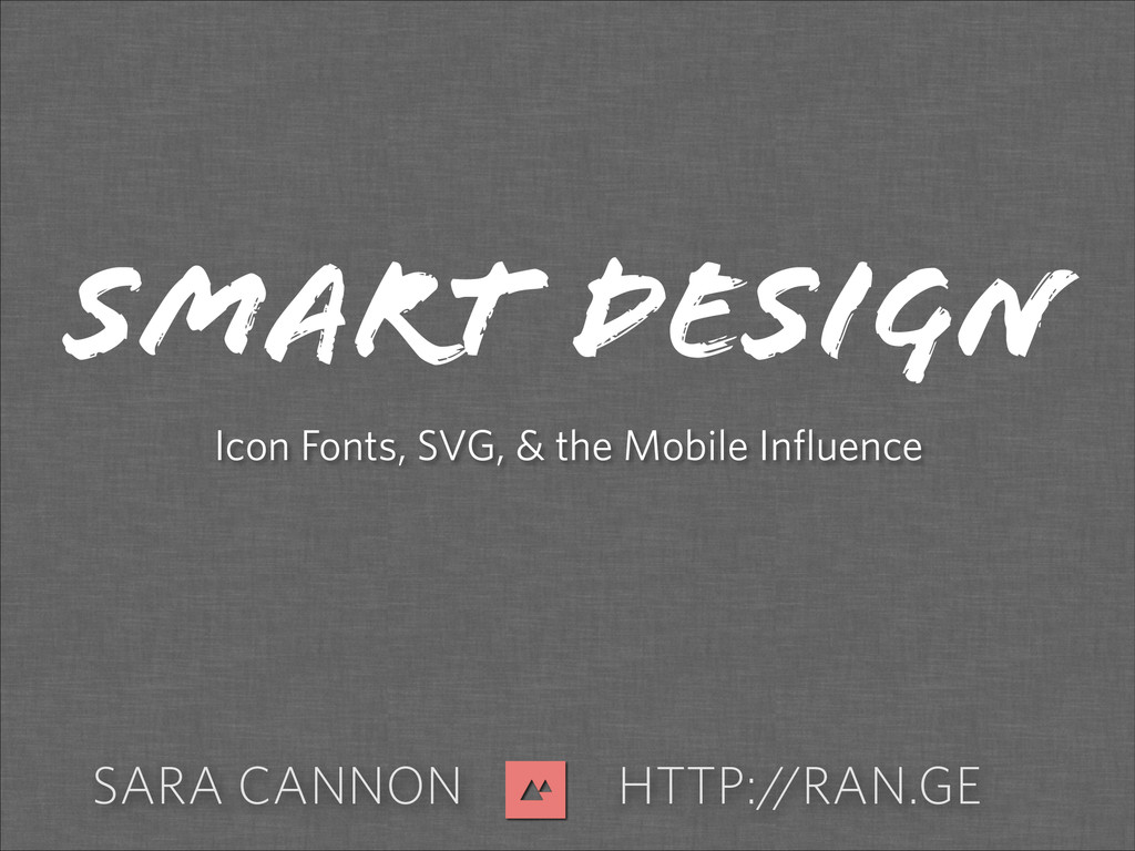 SARA CANNON HTTP://RAN.GE SMART DESIGN Icon Fon...