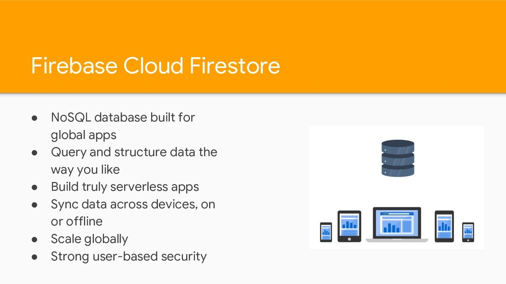 Firebase Cloud Firestore ● NoSQL database built...
