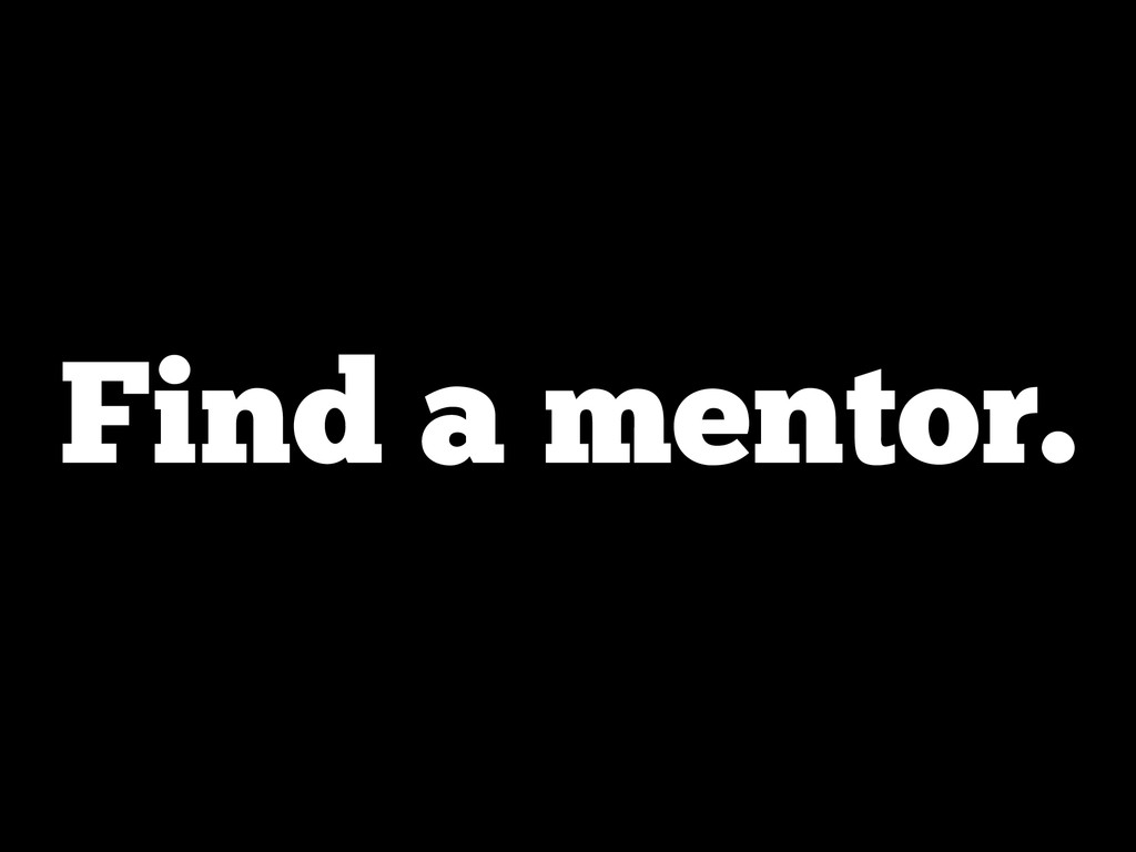 Find a mentor.