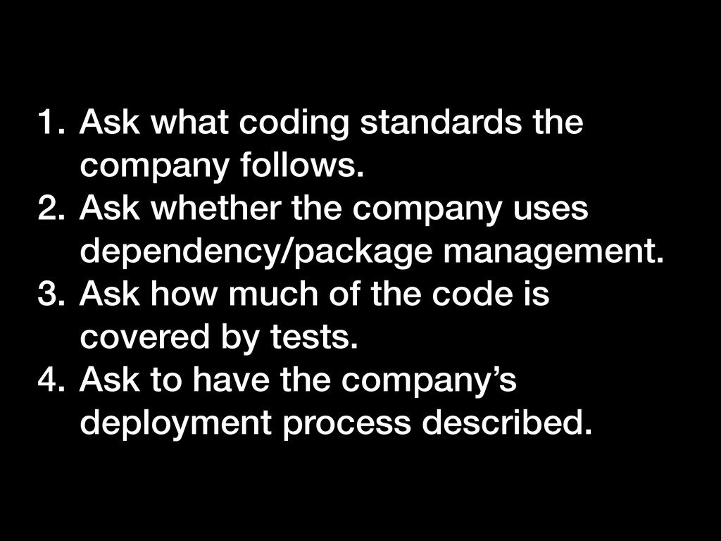 1. Ask what coding standards the company follow...