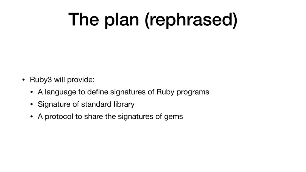 The plan (rephrased) • Ruby3 will provide:  • A...
