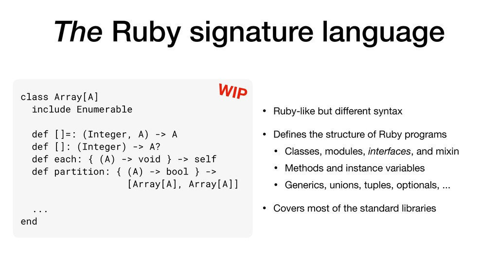 The Ruby signature language • Ruby-like but diff...