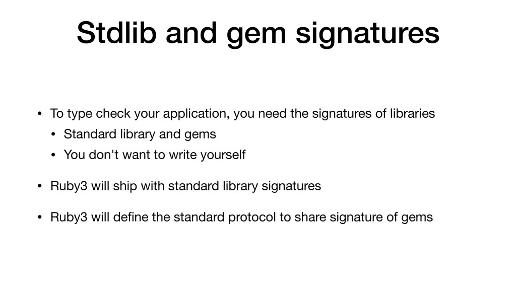 Stdlib and gem signatures • To type check your ...
