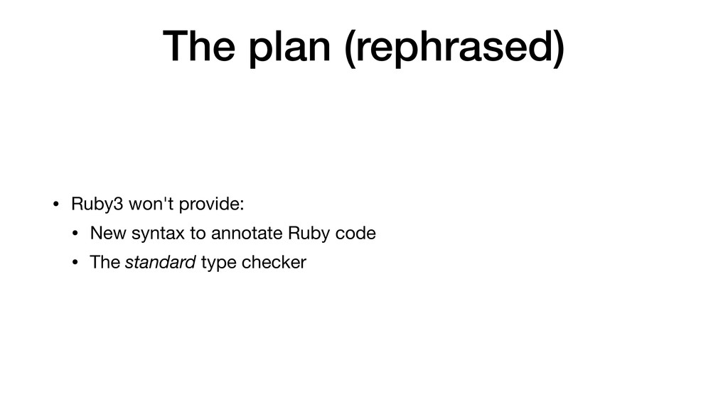 The plan (rephrased) • Ruby3 won't provide:  • ...