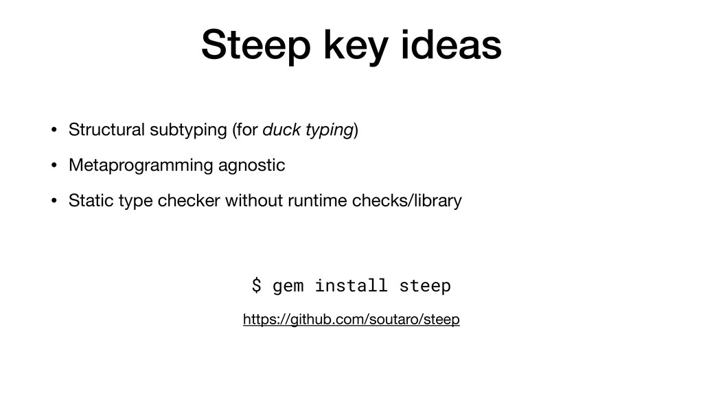 Steep key ideas • Structural subtyping (for duc...