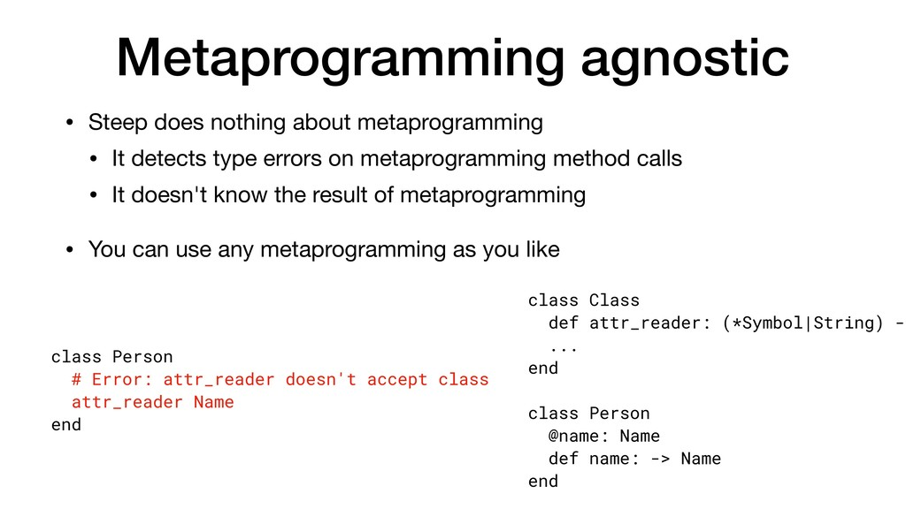 Metaprogramming agnostic • Steep does nothing a...