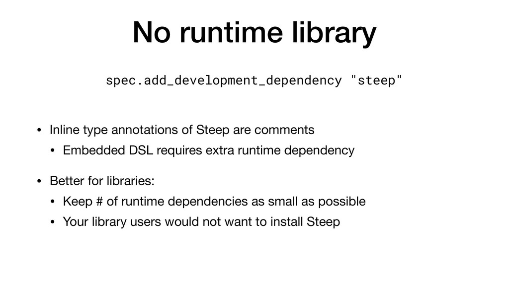 No runtime library • Inline type annotations of...