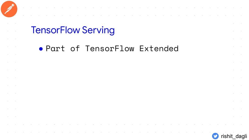 ● Part of TensorFlow Extended TensorFlow Servin...