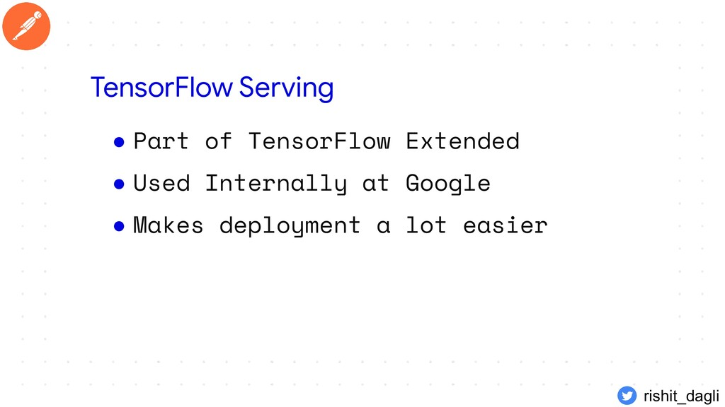 ● Part of TensorFlow Extended ● Used Internally...