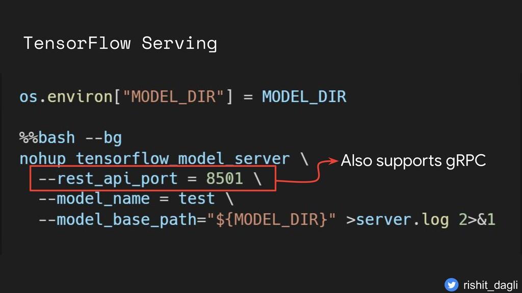 TensorFlow Serving Also supports gRPC rishit_da...