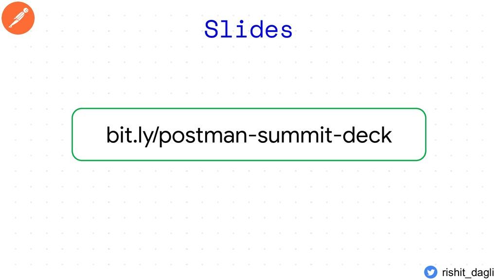 rishit_dagli bit.ly/postman-summit-deck Slides