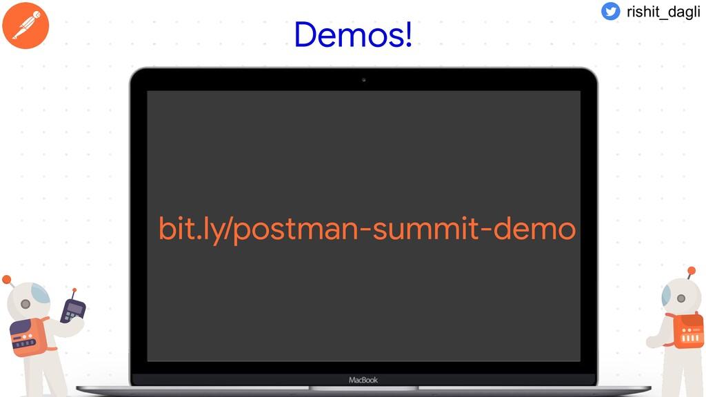 Demos! bit.ly/postman-summit-demo rishit_dagli