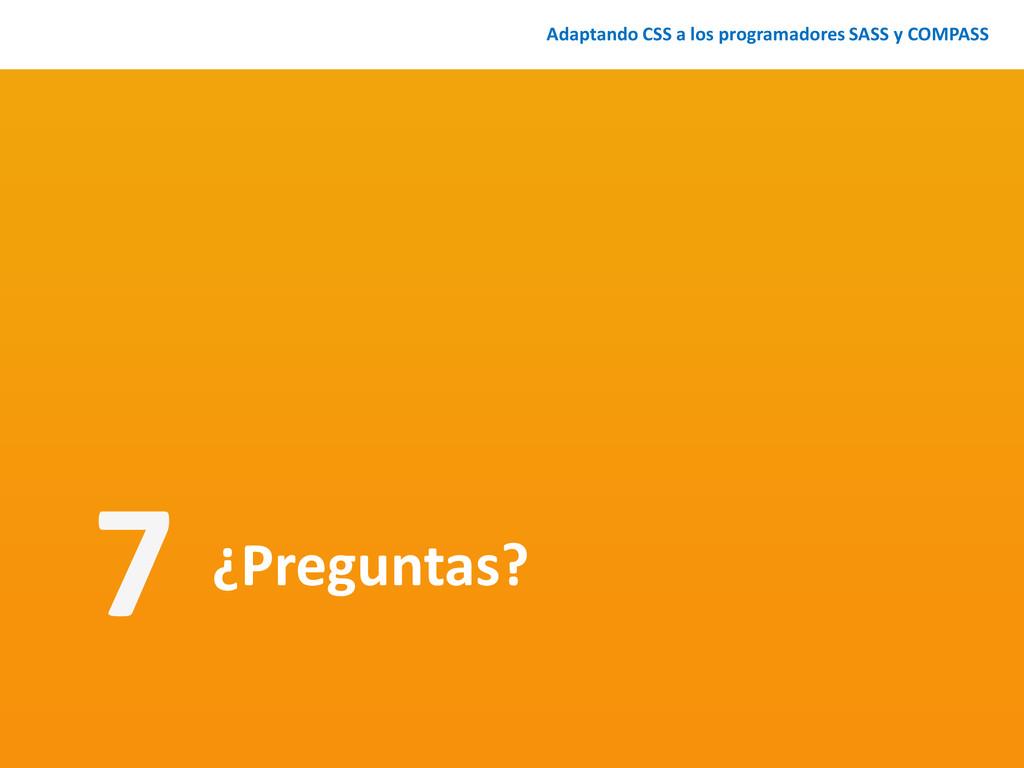 ¿Preguntas? 7 Adaptando CSS a los programadores...