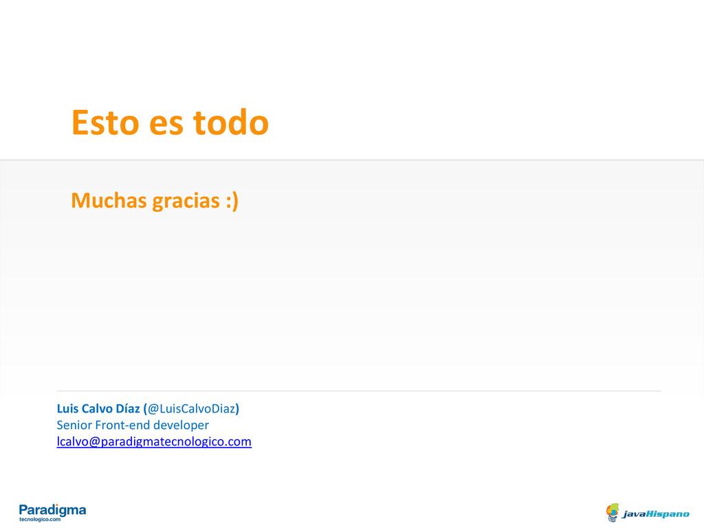 Esto es todo Muchas gracias :) Luis Calvo Díaz ...