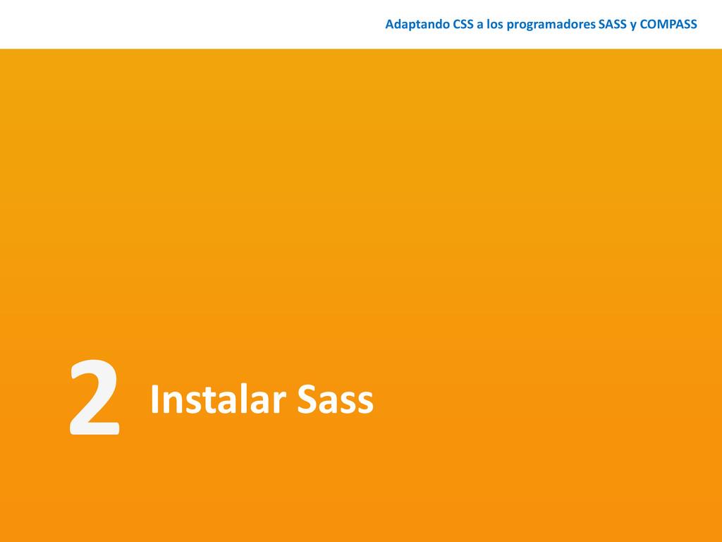 Instalar Sass Adaptando CSS a los programadores...