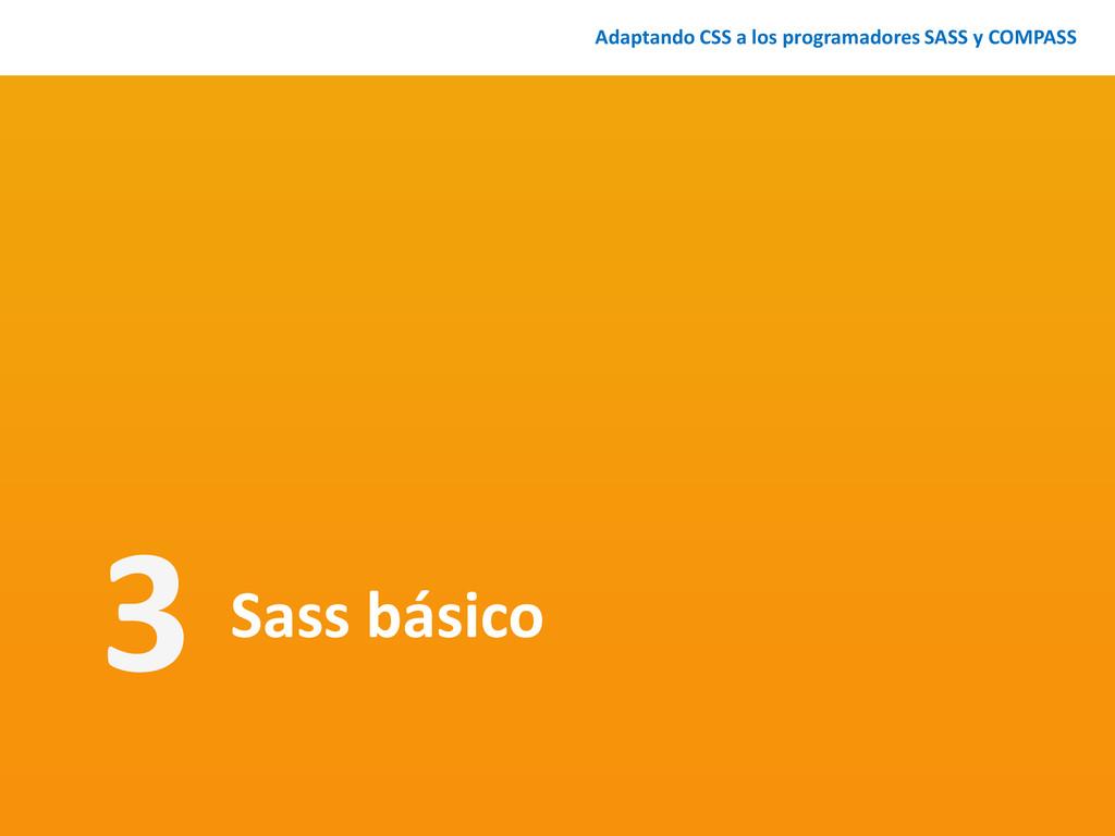 Sass básico Adaptando CSS a los programadores S...
