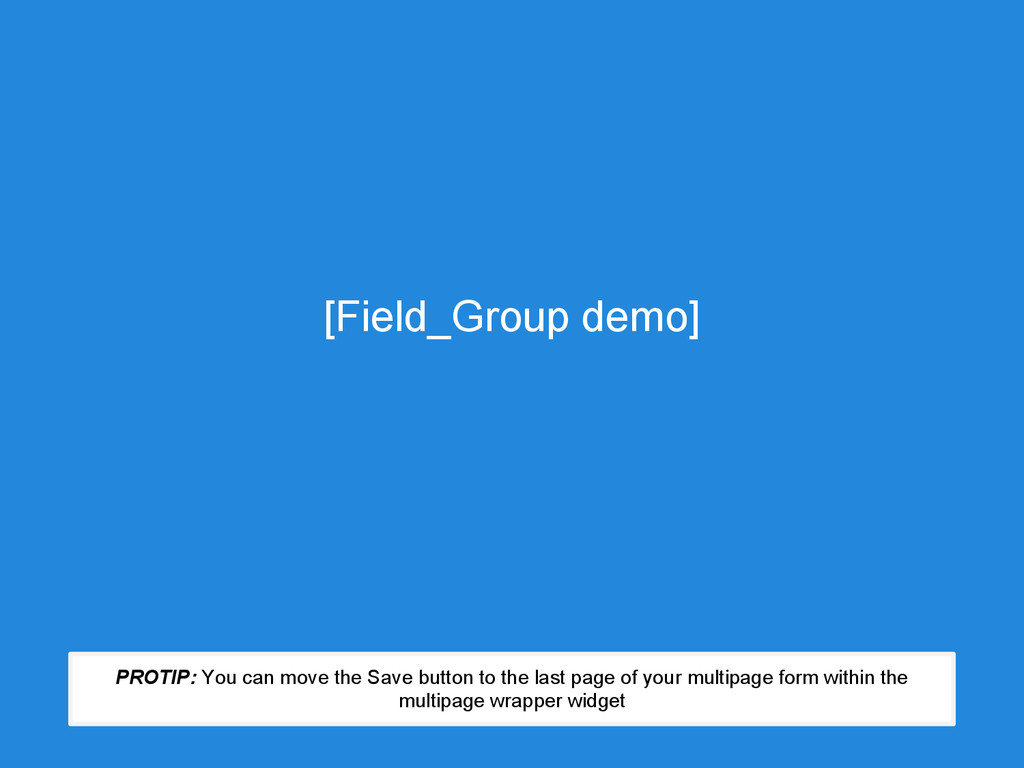 [Field_Group demo] PROTIP: You can move the Sav...